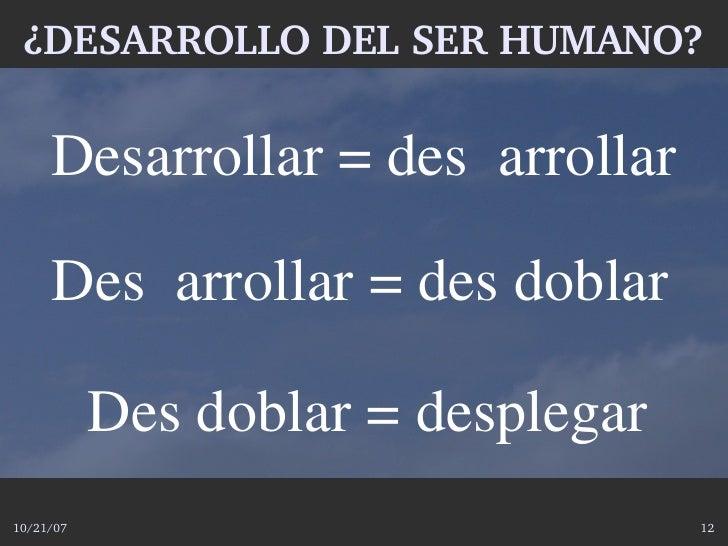 ¿DESARROLLODELSERHUMANO?       Desarrollar=desarrollar       Desarrollar=desdoblar             Desdoblar=d...