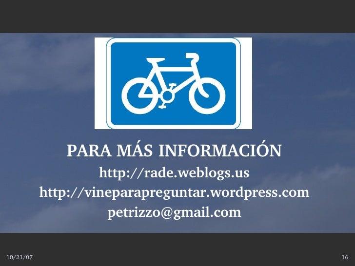 PARAMÁSINFORMACIÓN                     http://rade.weblogs.us            http://vineparapreguntar.wordpress.com         ...