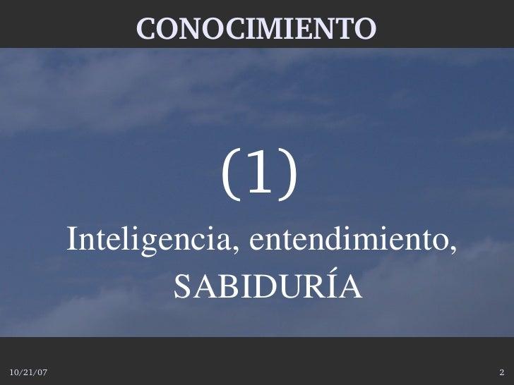 CONOCIMIENTO                         (1)            Inteligencia,entendimiento,                    SABIDURÍA  10/21/07  ...