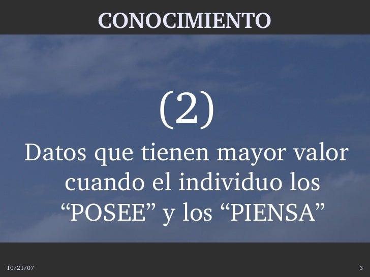 """CONOCIMIENTO                    (2)      Datosquetienenmayorvalor         cuandoelindividuolos         """"POSEE""""y..."""