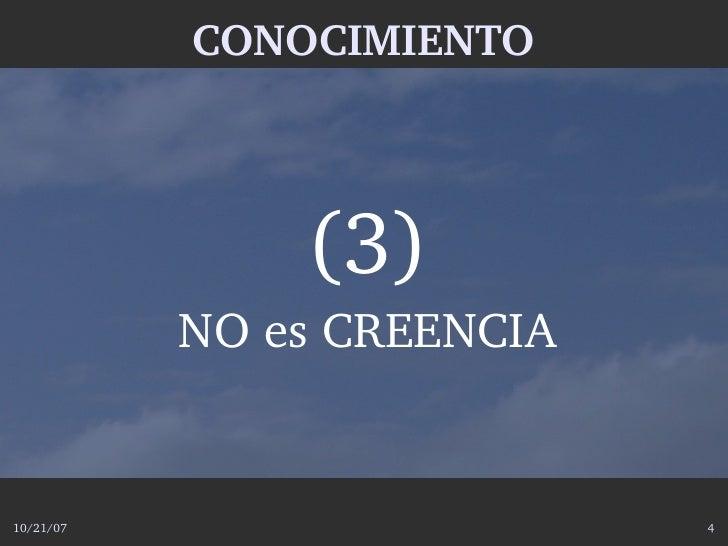 CONOCIMIENTO                   (3)            NOesCREENCIA   10/21/07                    4