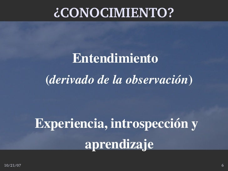 ¿CONOCIMIENTO?                    Entendimiento             (derivadodelaobservación)              Experiencia,introsp...