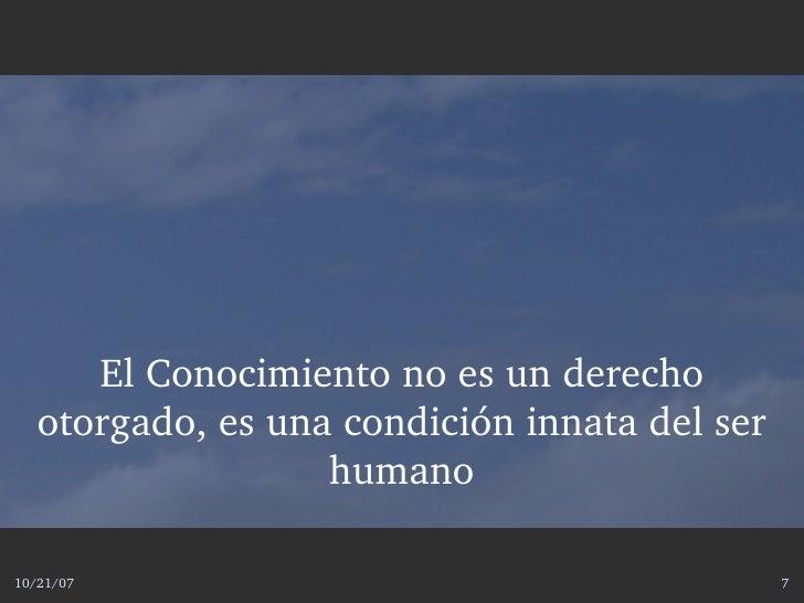 ElConocimientonoesunderecho    otorgado,esunacondicióninnatadelser                    humano  10/21/07       ...