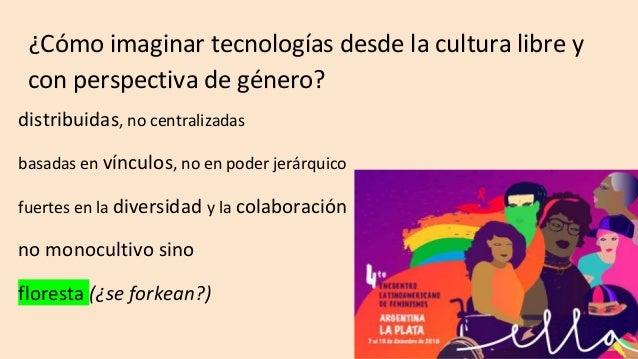 ¿Cómo imaginar tecnologías desde la cultura libre y con perspectiva de género? distribuidas, no centralizadas basadas en v...