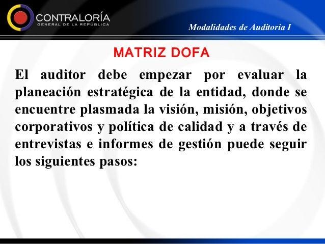 Modalidades de Auditoria I                MATRIZ DOFAEl auditor debe empezar por evaluar laplaneación estratégica de la en...