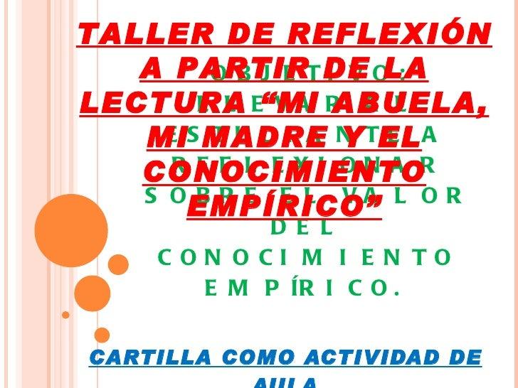OBJETIVO: LLEVAR AL ESTUDIANTE A REFLEXIONAR SOBRE EL VALOR DEL CONOCIMIENTO EMPÍRICO.  CARTILLA COMO ACTIVIDAD DE AULA TA...