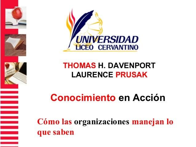 THOMAS H. DAVENPORT LAURENCE PRUSAK Conocimiento en Acción Cómo las organizaciones manejan lo que saben