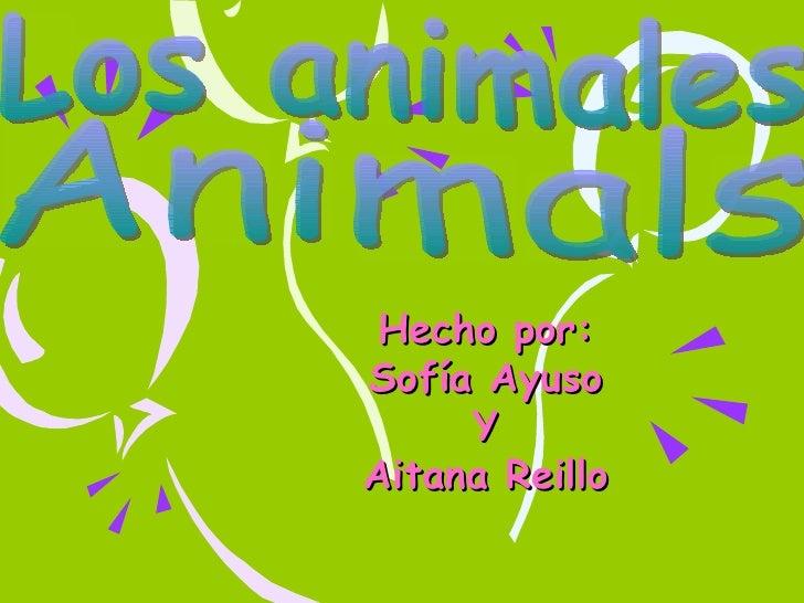Hecho por: Sofía Ayuso Y Aitana Reillo Los animales Animals