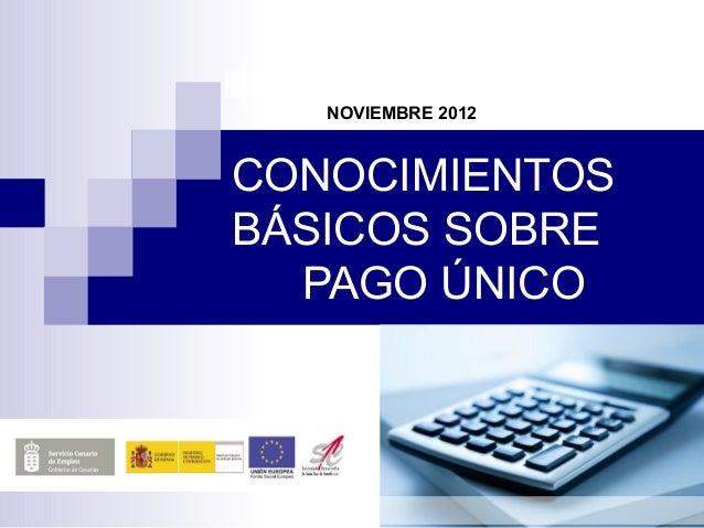 NOVIEMBRE 2012CONOCIMIENTOSBÁSICOS SOBRE  PAGO ÚNICO