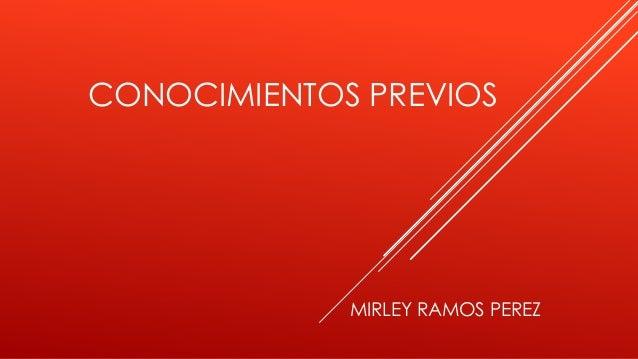 CONOCIMIENTOS PREVIOS  MIRLEY RAMOS PEREZ