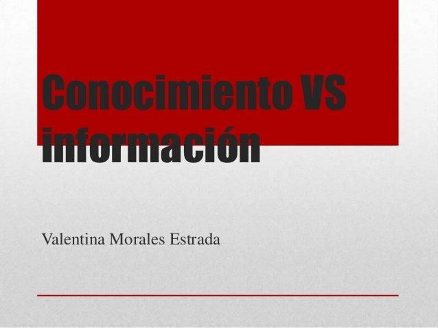 Conocimiento VSinformaciónValentina Morales Estrada