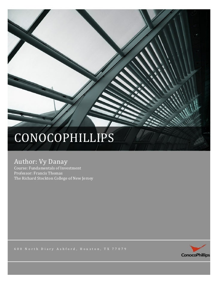 CONOCOPHILLIPS	  Author:	  Vy	  Danay	  Course:	  Fundamentals	  of	  Investment	  Professor:	  Francis	  Thomas	  The	  ...