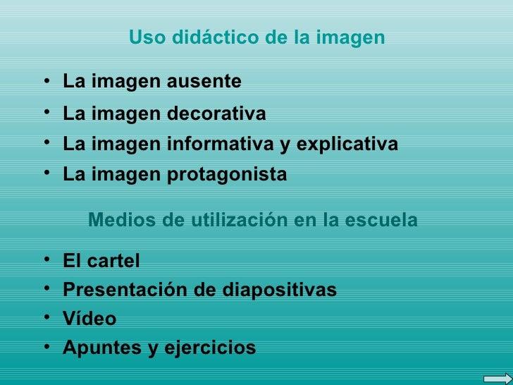 Uso didáctico de la imagen <ul><li>La imagen ausente </li></ul><ul><li>La imagen decorativa </li></ul><ul><li>La imagen in...