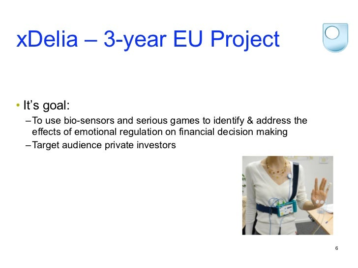 xDelia – 3-year EU Project• It's goal:  – To use bio-sensors and serious games to identify & address the    effects of emo...
