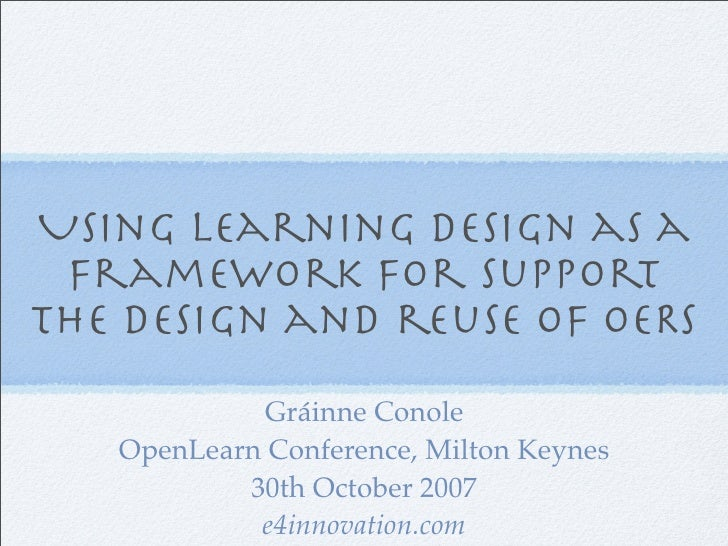 Using Learning design as a  framework for support the design and reuse of OERs             Gráinne Conole    OpenLearn Con...