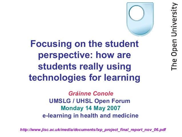 http://www.jisc.ac.uk/media/documents/lxp_project_final_report_nov_06.pdf Gráinne Conole UMSLG / UHSL Open Forum Monday 14...