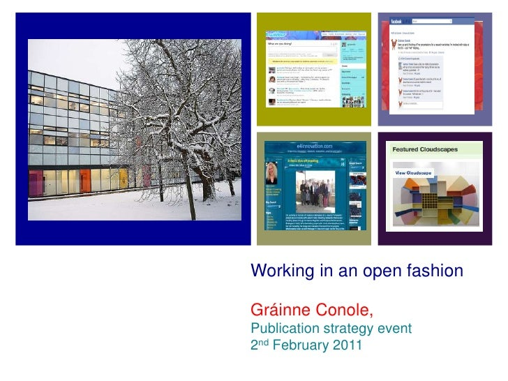 Working in an open fashion<br />Gráinne Conole,<br />Publication strategy event<br />2nd February 2011<br />
