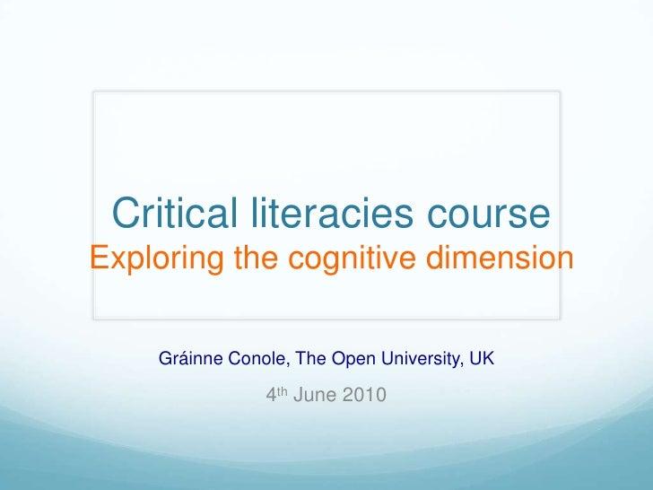 Critical literacies course Exploring the cognitive dimension      Gráinne Conole, The Open University, UK                 ...