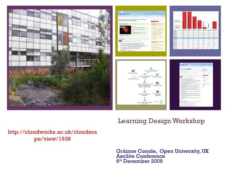 Learning Design Workshop Gráinne Conole,  Open University, UK Ascilite Conference 6 th  December 2009 http://cloudworks.ac...