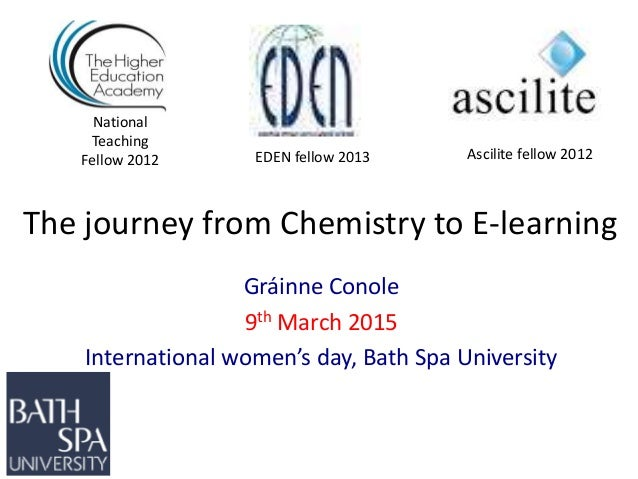 The journey from Chemistry to E-learning Gráinne Conole 9th March 2015 International women's day, Bath Spa University Nati...