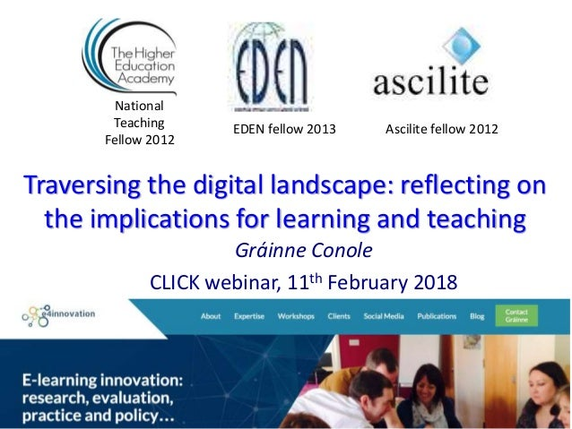 Traversing the digital landscape: reflecting on the implications for learning and teaching Gráinne Conole CLICK webinar, 1...