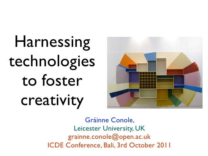 Harnessingtechnologies  to foster  creativity                Gráinne Conole,            Leicester University, UK          ...
