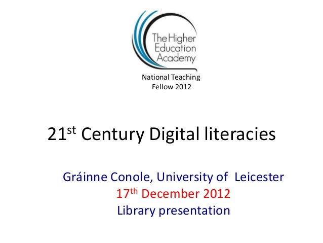 National Teaching                 Fellow 201221st Century Digital literacies  Gráinne Conole, University of Leicester     ...