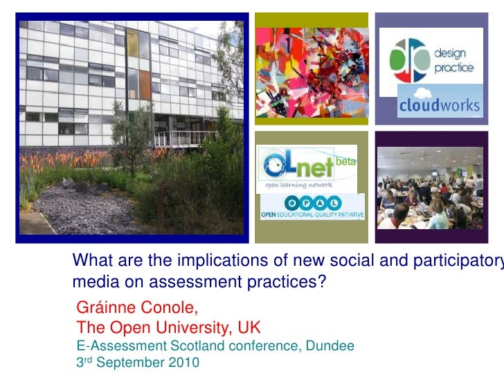 What are the implications of new social and participatory media on assessment practices?<br />Gráinne Conole,<br />The Ope...