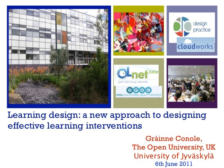 Learning design: a new approach to designingeffective learning interventions                              Gráinne Conole, ...
