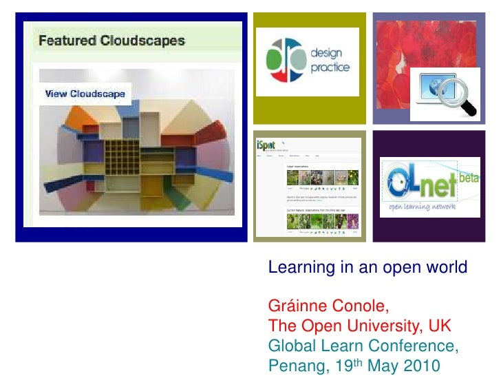 Learning in an open world<br />Gráinne Conole,<br />The Open University, UK<br />Global Learn Conference, Penang, 19th May...