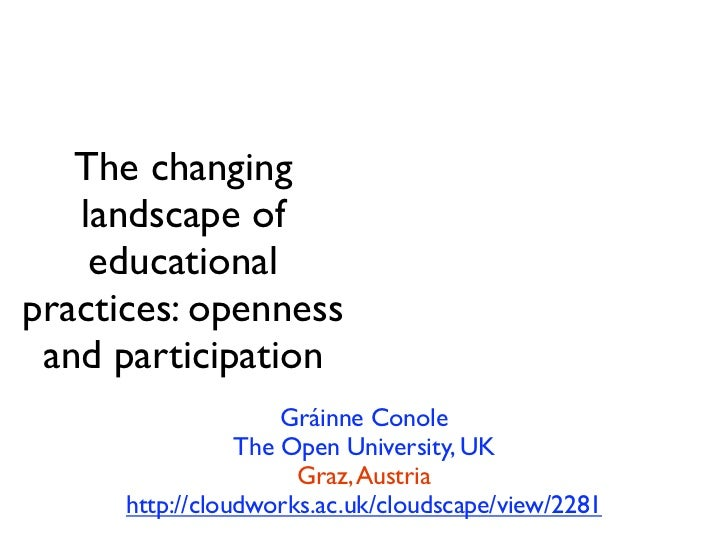 The changing   landscape of    educationalpractices: openness and participation                     Gráinne Conole        ...