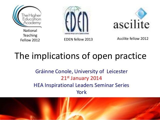 National Teaching Fellow 2012  EDEN fellow 2013  Ascilite fellow 2012  The implications of open practice Gráinne Conole, U...