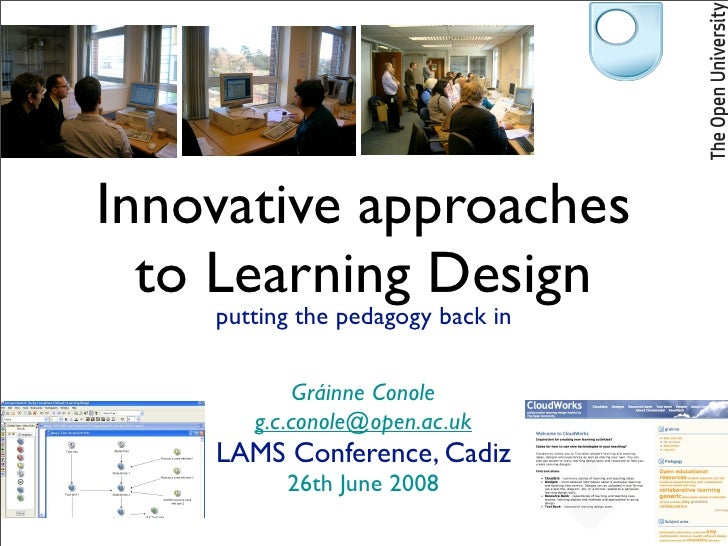 Innovative approaches   to Learning Design     putting the pedagogy back in              Gráinne Conole        g.c.conole@...