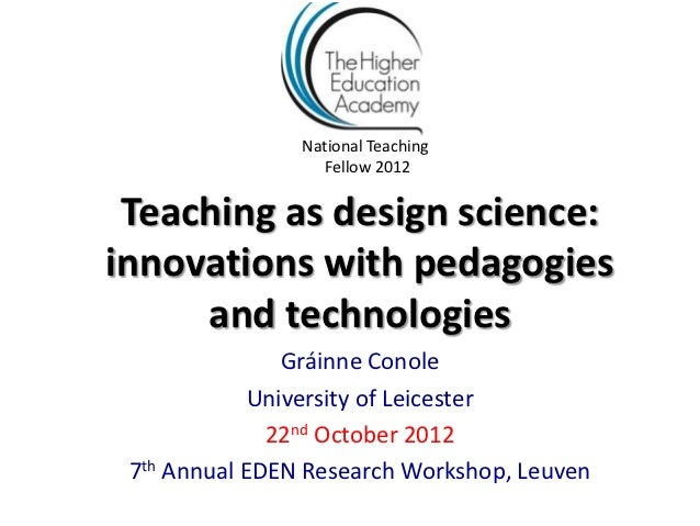National Teaching                  Fellow 2012 Teaching as design science:innovations with pedagogies     and technologies...