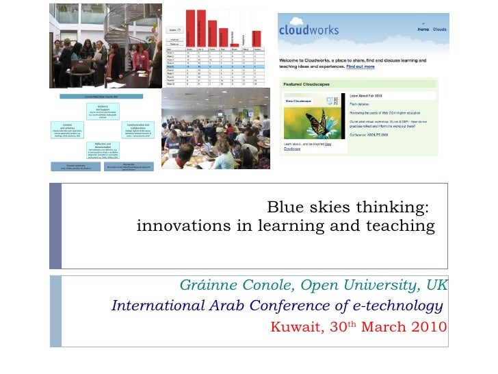 Blue skies thinking:  innovations in learning and teaching Gráinne Conole, Open University, UK International Arab Conferen...