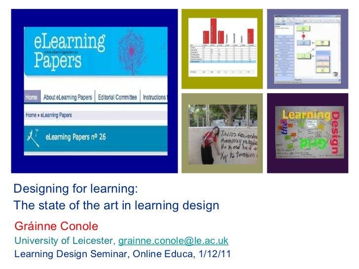 Designing for learning:  The state of the art in learning design <ul><li>Gráinne Conole </li></ul><ul><li>University of Le...