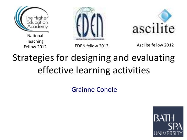 Strategies for designing and evaluating effective learning activities Gráinne Conole National Teaching Fellow 2012 Ascilit...