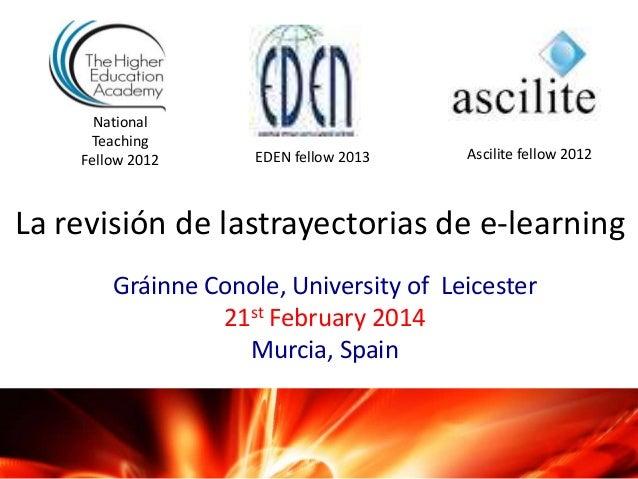 National Teaching Fellow 2012  EDEN fellow 2013  Ascilite fellow 2012  La revisión de lastrayectorias de e-learning Gráinn...