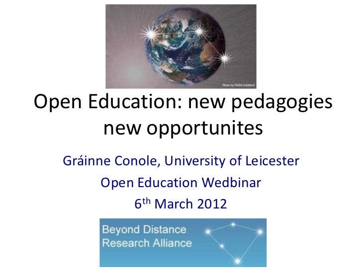 Open Education: new pedagogies      new opportunites  Gráinne Conole, University of Leicester        Open Education Wedbin...