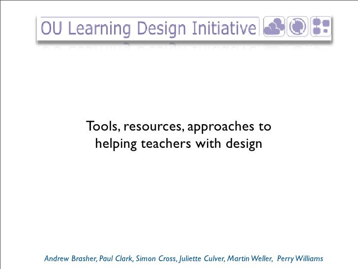 Tools, resources, approaches to              helping teachers with design     Andrew Brasher, Paul Clark, Simon Cross, Jul...