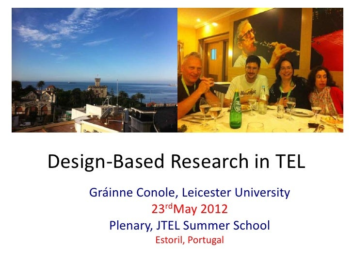 Design-Based Research in TEL    Gráinne Conole, Leicester University              23rdMay 2012       Plenary, JTEL Summer ...