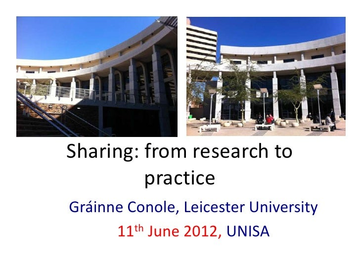 Sharing: from research to         practiceGráinne Conole, Leicester University      11th June 2012, UNISA