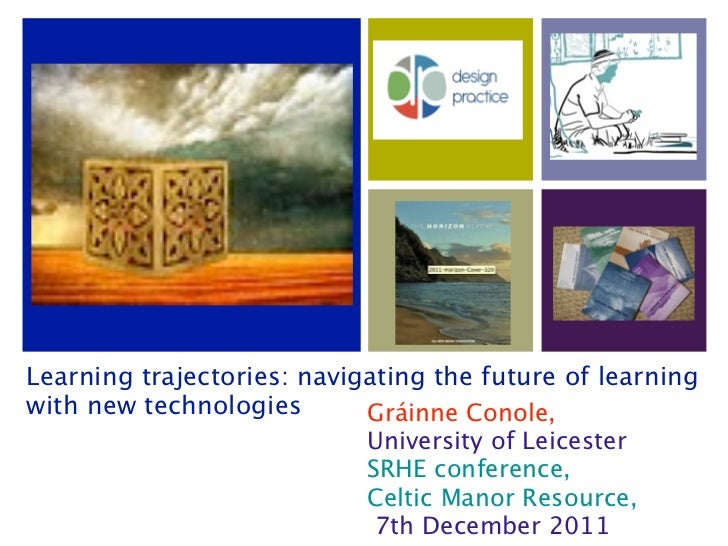 Learning trajectories: navigating the future of learningwith new technologies       Gráinne Conole,                       ...