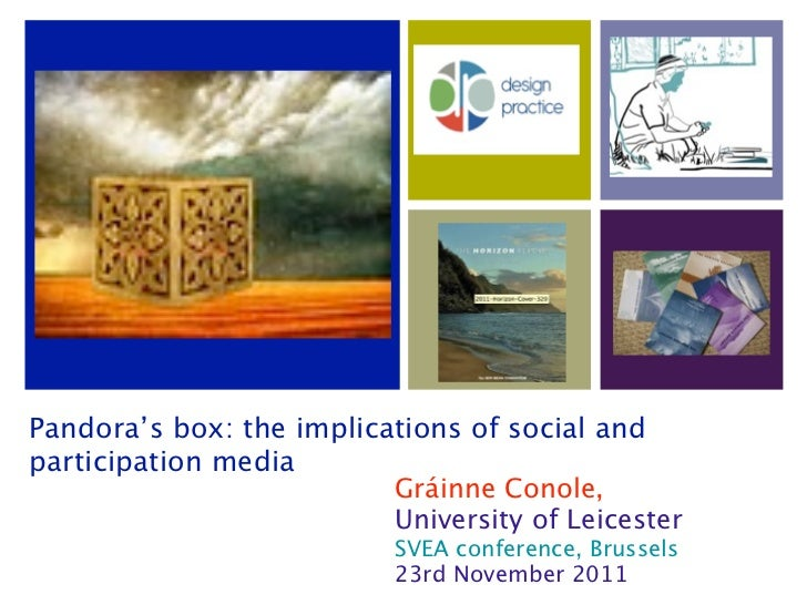 Pandora's box: the implications of social andparticipation media                          Gráinne Conole,                 ...