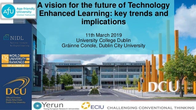 A vision for the future of Technology Enhanced Learning: key trends and implications 11th March 2019 University College Du...