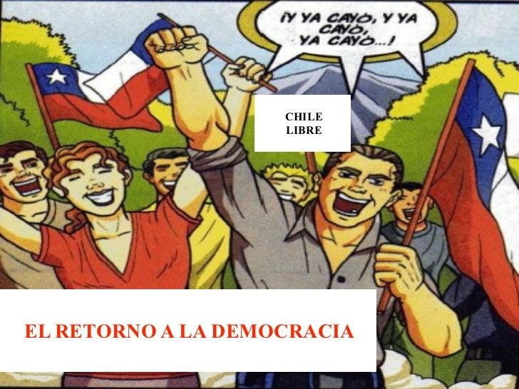 CHILE                    LIBREEL RETORNO A LA DEMOCRACIA