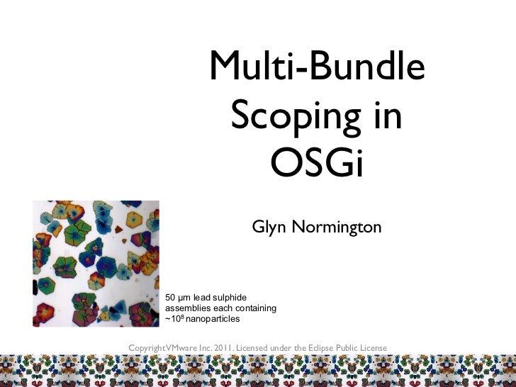 Multi-Bundle                      Scoping in                        OSGi                                Glyn Normington   ...