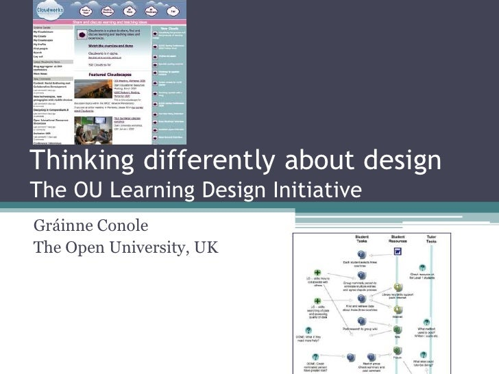 Thinking differently about design The OU Learning Design Initiative Gráinne Conole The Open University, UK
