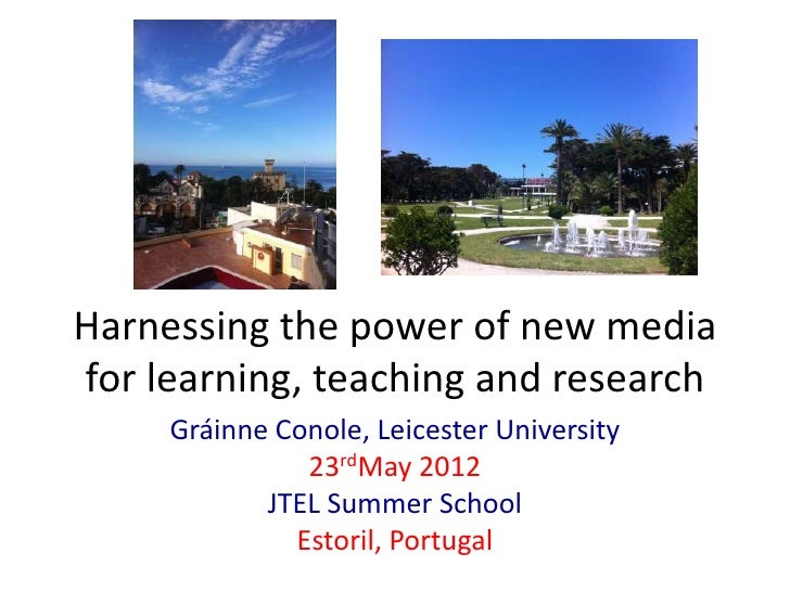 Harnessing the power of new mediafor learning, teaching and research     Gráinne Conole, Leicester University             ...