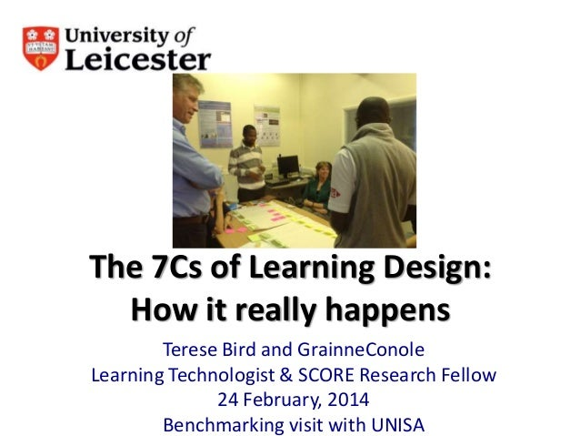 The 7Cs of Learning Design: How it really happens Terese Bird and GrainneConole Learning Technologist & SCORE Research Fel...